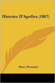 Histoire D'Apelles (1867) - Henry Houssaye
