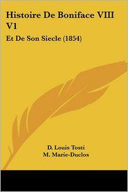 Histoire De Boniface Viii V1 - D. Louis Tosti, M. Marie-Duclos (Translator)