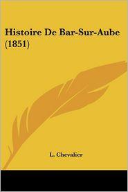 Histoire De Bar-Sur-Aube (1851) - L. Chevalier