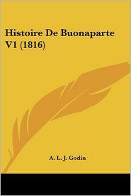 Histoire De Buonaparte V1 (1816) - A.L.J. Godin