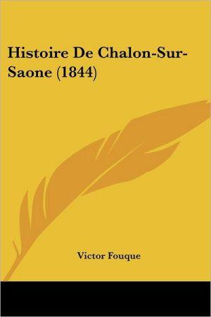 Histoire De Chalon-Sur-Saone (1844) - Victor Fouque