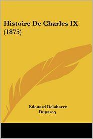 Histoire De Charles Ix (1875) - Edouard Delabarre Duparcq