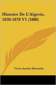 Histoire De L'Algerie, 1830-1878 V1 (1880) - Victor Anedee Dieuzaide