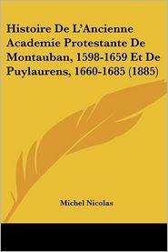 Histoire De L'Ancienne Academie Protestante De Montauban, 1598-1659 Et De Puylaurens, 1660-1685 (1885) - Michel Nicolas