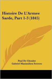 Histoire De L'Armee Sarde, Part 1-3 (1845) - Paul De Choulot, Gabriel Maximilien Ferrero