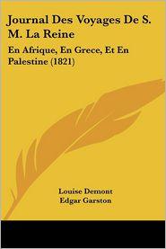 Journal Des Voyages De S.M. La Reine - Louise Demont