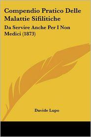 Compendio Pratico Delle Malattie Sifilitiche - Davide Lupo