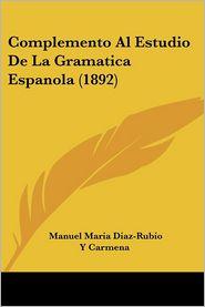Complemento Al Estudio De La Gramatica Espanola (1892) - Manuel Maria Diaz-Rubio Y Carmena