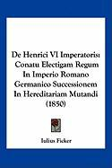 de Henrici VI Imperatoris: Conatu Electigam Regum in Imperio Romano Germanico Successionem in Hereditariam Mutandi (1850)