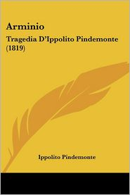 Arminio: Tragedia D'Ippolito Pindemonte (1819) - Ippolito Pindemonte