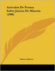 Articulos de Prensa Sobre Juicios de Mineria (1906) - Abdon Calderon