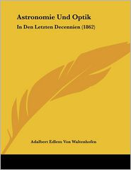 Astronomie Und Optik - Adalbert Edlem Von Waltenhofen