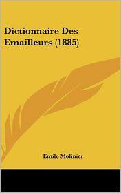 Dictionnaire Des Emailleurs (1885) - Emile Molinier