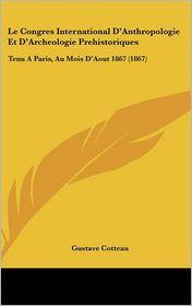 Le Congres International D'Anthropologie Et D'Archeologie Prehistoriques: Tenu a Paris, Au Mois D'Aout 1867 (1867)