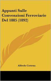 Appunti Sulle Convenzioni Ferroviarie Del 1885 (1892) - Alfredo Cottrau