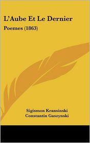 L'Aube Et Le Dernier - Sigismon Kransinski, Constantin Gaszynski (Translator)