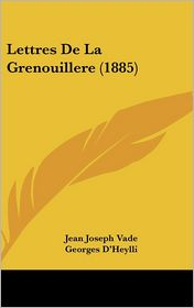 Lettres De La Grenouillere (1885) - Jean Joseph Vade, Georges D'Heylli (Editor)