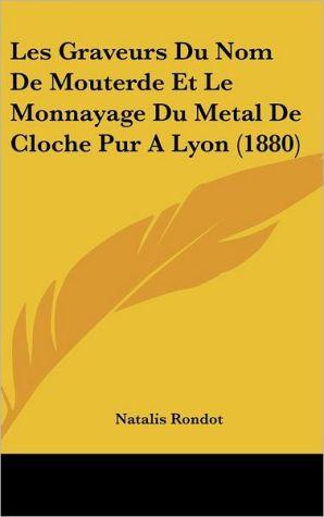 Les Graveurs Du Nom De Mouterde Et Le Monnayage Du Metal De Cloche Pur A Lyon (1880) - Natalis Rondot