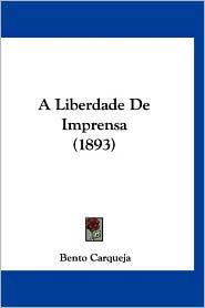A Liberdade De Imprensa (1893) - Bento Carqueja