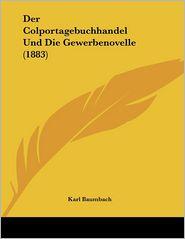 Der Colportagebuchhandel Und Die Gewerbenovelle (1883) - Karl Baumbach