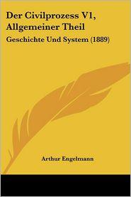 Der Civilprozess V1, Allgemeiner Theil - Arthur Engelmann