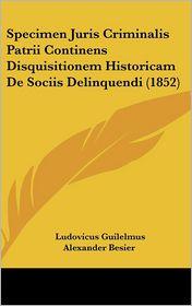 Specimen Juris Criminalis Patrii Continens Disquisitionem Historicam De Sociis Delinquendi (1852) - Ludovicus Guilelmus Alexander Besier