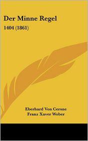 Der Minne Regel - Eberhard Von Cersne, Franz Xaver Wober (Editor)