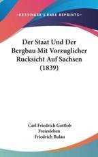 Der Staat Und Der Bergbau Mit Vorzuglicher Rucksicht Auf Sachsen (1839) - Carl Friedrich Gottlob Freiesleben