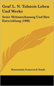 Graf L.N. Tolstois Leben Und Werke - Konstantin Ivanovitch Staub