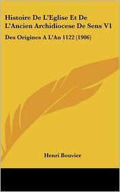 Histoire De L'Eglise Et De L'Ancien Archidiocese De Sens V1 - Henri Bouvier