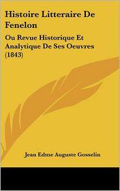 Histoire Litteraire De Fenelon - Jean Edme Auguste Gosselin