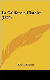 La Californie Histoire (1866) - Ernest Frignet
