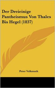 Der Dreieinige Pantheismus Von Thales Bis Hegel (1837) - Peter Volkmuth