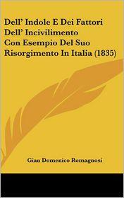 Dell' Indole E Dei Fattori Dell' Incivilimento Con Esempio Del Suo Risorgimento In Italia (1835) - Gian Domenico Romagnosi