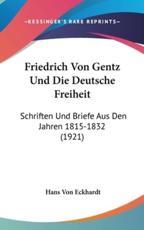 Friedrich Von Gentz Und Die Deutsche Freiheit - Hans Von Eckhardt
