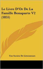 Le Livre D'Or De La Famille Bonaparte V2 (1855) - Une Societe De Litterateurs
