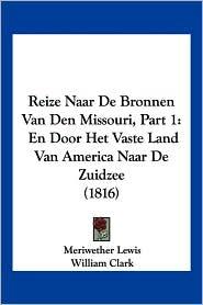Reize Naar de Bronnen Van Den Missouri, Part 1: En Door Het Vaste Land Van America Naar de Zuidzee (1816)