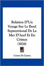 Relation D'Un Voyage Sur Le Bord Septentrional De La Mer D'Azof Et En Crimee (1826) - Comte De Castres