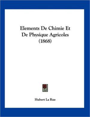 Elements de Chimie et de Physique Agricoles - Hubert La Rue