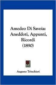 Amedeo Di Savoia: Aneddoti, Appunti, Ricordi (1890) - Augusto Trinchieri