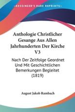 Anthologie Christlicher Gesange Aus Allen Jahrhunderten Der Kirche V3 - August Jakob Rambach