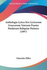 Anthologia Lyrica Sive Lyricorum Graecorum Veterum Praeter Pindarum Reliquiae Potiores (1897) - Eduardus Hiller
