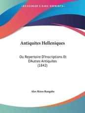 Antiquites Helleniques - Alex Rizos Rangabe