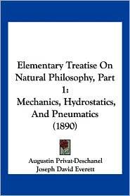 Elementary Treatise On Natural Philosophy, Part 1 - Augustin Privat-Deschanel, Joseph David Everett (Translator)