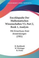Encyklopadie Der Mathematischen Wissenschaften V2, Part 2, Book 1, Analysis - H Burkhardt