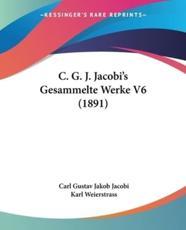 C. G. J. Jacobi's Gesammelte Werke V6 (1891) - Carl Gustav Jakob Jacobi