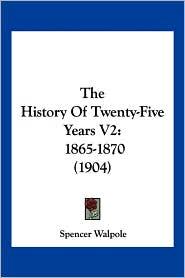 The History of Twenty-Five Years V2: 1865-1870 (1904) - Spencer Walpole