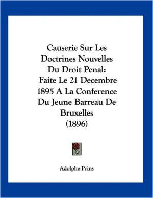 Causerie Sur les Doctrines Nouvelles du Droit Penal: Faite le 21 Decembre 1895 A la Conference du Jeune Barreau de Bruxelles (1896) - Adolphe Prins