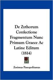 De Zythorum Confectione Fragmentum Nunc Primum Graece Ac Latine Editum (1814) - Zosimus Panopolitanus
