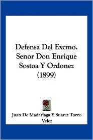 Defensa Del Excmo. Senor Don Enrique Sostoa Y Ordonez (1899) - Juan De Madariaga Y Suarez Torre-Velez